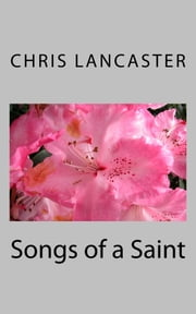 Songs of a Saint ebook by Chris Lancaster