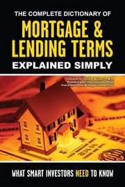 The Complete Dictionary of Mortgage & Lending Terms Explained Simply - What Smart Investors Need to Know ebook by Atlantic Publishing Group Inc