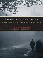 Faust in Copenhagen - A Struggle for the Soul of Physics ebook by Gino Segre