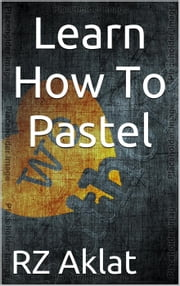 Learn How To Pastel ebook by RZ Aklat