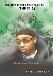 Cecil Jarrell Dowden's DopeBoy Hustle- The Play - DopeBoy Hustle- The Play ebook by Cecil Jarrell Dowden