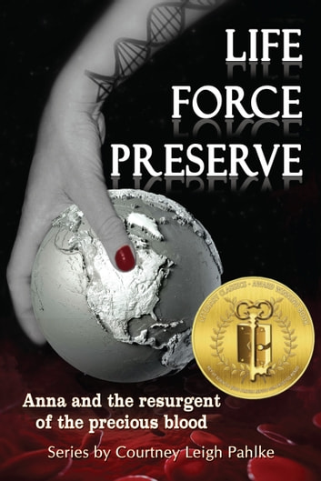 Life Force Preserve Book 1: Anna and the Resurgent of the Precious Blood ebook by Courtney Leigh Pahlke