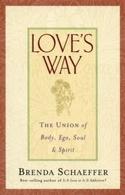 Love's Way - The Union of Body, Ego, Soul, and Spirit ebook by Dr. Brenda Schaeffer