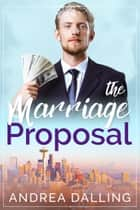 The Marriage Proposal ebook by Andrea Dalling