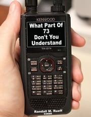 What Part Of 73 Don't You Understand ebook by Randall M. Rueff