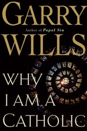 Why I Am a Catholic ebook by Garry Wills