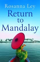 Return to Mandalay - Lose yourself in this stunning and immersive summer read ebook by Rosanna Ley