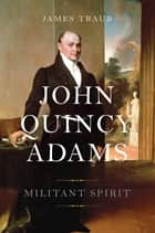 John Quincy Adams ebook by James Traub