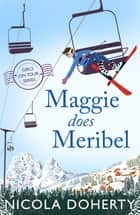 Maggie Does Meribel (Girls On Tour BOOK 3) - The perfect rom-com for your holiday reading this summer 電子書 by Nicola Doherty