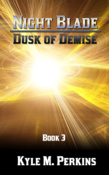 Night Blade: Dusk of Demise ebook by Kyle M. Perkins