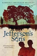Jefferson's Sons - A Founding Father's Secret Children ebook by Kimberly Brubaker Bradley