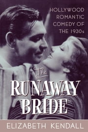 The Runaway Bride - Hollywood Romantic Comedy of the 1930s ebook by Elizabeth Kendall