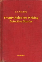Twenty Rules For Writing Detective Stories ebook by S. S. Van Dine