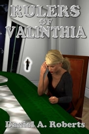 Rulers of Valinthia - Valinthia Trilogy, #2 ebook by Daniel A. Roberts