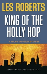 King of the Holly Hop: A Milan Jacovich Mystery (#14) ebook by Les Roberts