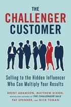 The Challenger Customer ebook by Matthew Dixon,Brent Adamson,Pat Spenner,Nick Toman