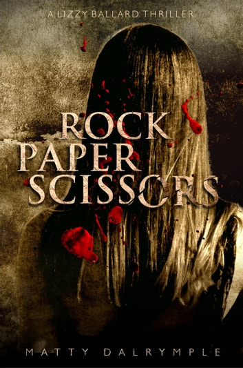 Rock Paper Scissors - The Lizzy Ballard Thrillers, #1 ebook by Matty Dalrymple