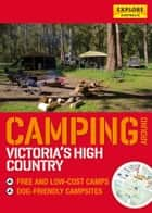 Camping around Victoria's High Country ebook by Explore Australia Publishing