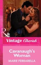 Cavanaugh's Woman (Mills & Boon Vintage Cherish) ebook by Marie Ferrarella