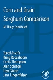 Corn and Grain Sorghum Comparison - All Things Considered ebook by Yared Assefa,Kraig L. Roozeboom,Curtis Thompson,Alan Schlegel,Loyd Stone,Jane Lingenfelser