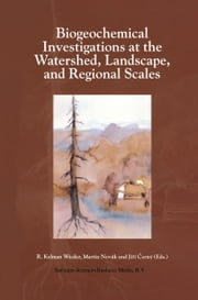 Biogeochemical Investigations at Watershed, Landscape, and Regional Scales - Refereed papers from BIOGEOMON, The Third International Symposium on Ecosystem Behavior; Co-Sponsored by Villanova University and the Czech Geological Survey; held at Villanova University, Villanova Pennsylvania, USA, June 21–25, 1997 ebook by