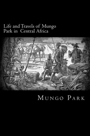 Life and Travels of Mungo Park in Central Africa ebook by Mungo Park