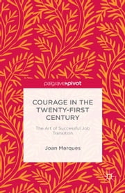 Courage in the Twenty-First Century - The Art of Successful Job Transition ebook by J. Marques