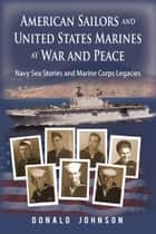 American Sailors and United States Marines at War and Peace ebook by Donald Johnson