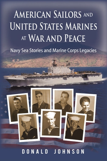 American Sailors and United States Marines at War and Peace - Navy Sea Stories and Marine Corps Legacies ebook by Donald Johnson