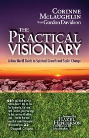 The Practical Visionary - A New World Guide to Spiritual Growth and Social Change ebook by Corinne McLaughlin,Gordon Davidson