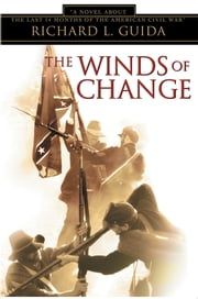The Winds of Change - A Novel about the last 14 months of the American Civil War ebook by Richard Guida