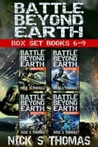 Battle Beyond Earth - Box Set (Books 6-9) ebook by Nick S. Thomas