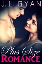 Plus Size Romance ebook by J.L. Ryan