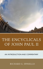 The Encyclicals of John Paul II - An Introduction and Commentary ebook by Richard A. Spinello