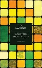 Collected Short Stories ebook by D. H. Lawrence