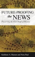 Future-Proofing the News ebook by Kathleen A. Hansen,Nora Paul