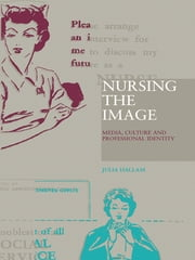 Nursing the Image - Media, Culture and Professional Identity ebook by Julia Hallam