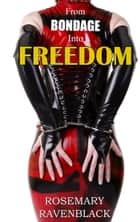 From Bondage Into Freedom ebook by Rosemary Ravenblack
