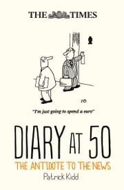 The Times Diary at 50: The antidote to the news ebook by Patrick Kidd