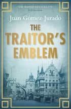 The Traitor's Emblem ebook by J.G. Jurado