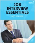 Job Interview Essentials ebook by Matt McGinniss
