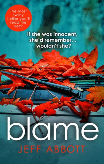Blame - The addictive psychological thriller that grips you to the final twist ebook by Jeff Abbott