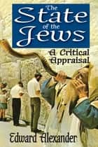 The State of the Jews - A Critical Appraisal ebook by Edward Alexander