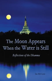 The Moon Appears When the Water Is Still - Reflections of the Dhamma ebook by Ian McCrorie