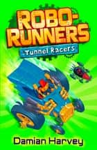 Robo-Runners: Tunnel Racers - Book 2 ebook by Mark Oliver, Damian Harvey