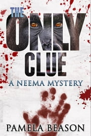 THE ONLY CLUE - A Neema Mystery - Book 2 ebook by Pamela Beason