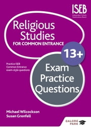Religious Studies for Common Entrance 13+ Exam Practice Questions ebook by Michael Wilcockson,Susan Grenfell