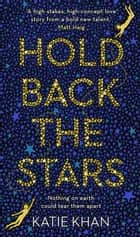 Hold Back the Stars ebook by Katie Khan