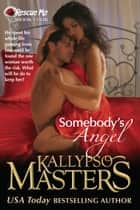 Somebody's Angel ebook by Kallypso Masters