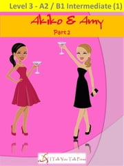Akiko and Amy Part 2 ebook by I Talk You Talk Press